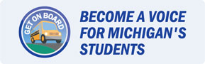 Become a Voice for Michigan's Students